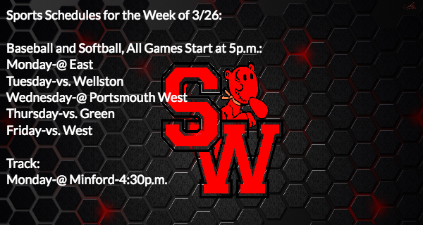 Sports for the Week of 3/26 Baseball and Softball, All Games Start at 5 p.m.: Monday-@ East Tuesday-vs. Wellston Wednesday-@ Portsmouth West Thursday-vs. Green Friday-vs. West  Track: Monday-@ Minford-4:30 p.m.